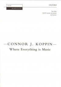Where Everything Is Music Koppin Satb & Piano Sheet Music